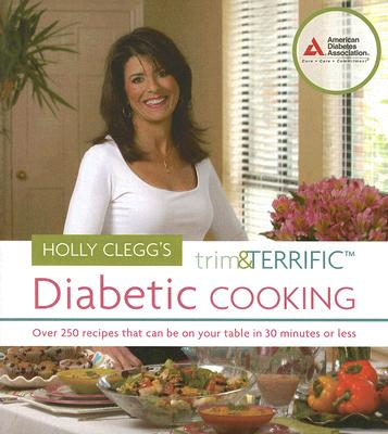 Holly Clegg's Trim & Terrific Diabetic Cooking By Clegg, Holly/ Humphrey, David (PHT)